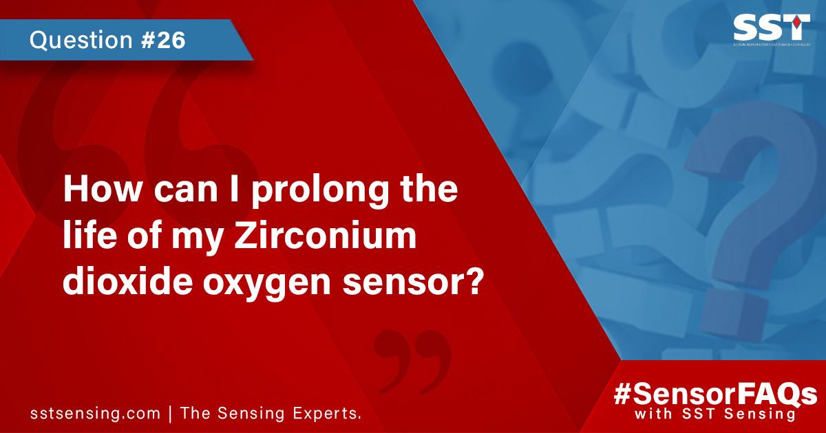 How can I prolong the life of my Zirconium dioxide oxygen sensor